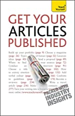 Get Your Articles Published: How to write great non-fiction for publication (TY Creative Writing)