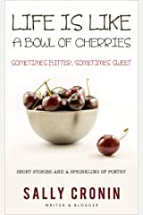 Life is Like a Bowl of Cherries: Sometimes Bitter, Sometimes Sweet Kindle Edition