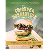 The Chickpea Revolution Cookbook: 85 Plant-Based Recipes for a Healthier Planet and a Healthier You