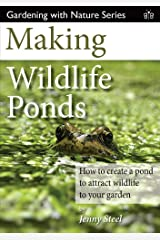 Making Wildlife Ponds: How to Create a Pond to Attract Wildlife to Your Garden (Gardening with Nature) Paperback