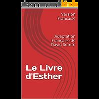 Le Livre d'Esther - La Méguila d'Esther : Edition Francaise (English Edition)