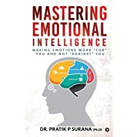 """Mastering Emotional Intelligence: Making Emotions Work """"For"""" you and not """"Against"""" you"""