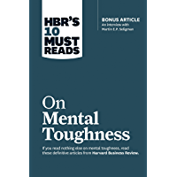 """HBR's 10 Must Reads on Mental Toughness (with bonus interview """"Post-Traumatic Growth and Building Resilience"""" with…"""