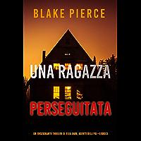 Una ragazza perseguitata (Un thriller mozzafiato con l'agente dell'FBI Ella Dark – Libro 3)