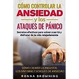 Cómo Controlar la Ansiedad y los Ataques de Pánico: Secretos efectivos para volver a ser tú y disfrutar de la vida…