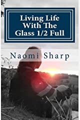Living Life With The Glass 1/2 Full: A true story of how life's adversity became the greatest teacher. Paperback