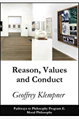 Reason, Values and Conduct: Pathways Program E. Moral Philosophy (Pathways to Philosophy Book 5) Kindle Edition