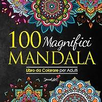 100 Magnifici Mandala da Colorare: Libro da Colorare per Adulti, Ottimo passatempo antistress per rilassarsi con…