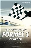 111 Gründe, die Formel 1 zu lieben: Eine Hommage an den schnellsten Sport der Welt