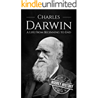Charles Darwin: A Life From Beginning to End (Biographies of Biologists Book 1)