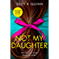 Not My Daughter: The most gripping and unputdownable psychological thriller of 2020, from the bestselling author of Don't Tell Teacher