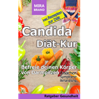 Candida Diät-Kur: Befreie deinen Körper von Darmpilzen! Ursachen – Symptome - Behandlung - Inkl. Rezepten (German…