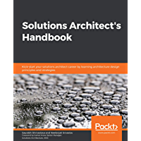 Solutions Architect's Handbook: Kick-start your solutions architect career by learning architecture design principles…