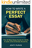 How to Write a Perfect Essay: The 10 Step Essay Guide for GCSE, A Level, and University Students