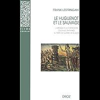 Le Huguenot et le sauvage : L'Amérique et la controverse coloniale, en France, au temps des guerres de Religion (1555…