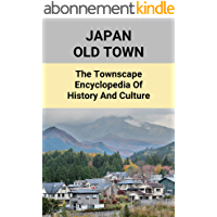 Japan Old Town: The Townscape Encyclopedia Of History And Culture: Traditional Towns In Japan (English Edition)