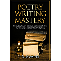 Poetry Writing: Poetry Writing Mastery, Proven, Easy To Learn Techniques And Exercises To Write Your Own Unique And…