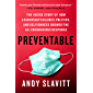 Preventable: The Inside Story of How Leadership Failures, Politics, and Selfishness Doomed the U.S. Coronavirus Response…