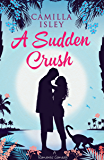 A Sudden Crush: A Feel Good Romantic Comedy