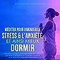 Méditer pour diminuer le stress & l'anxiété, et ainsi mieux dormir: Découvrir l'art de la méditation guidée jour après…