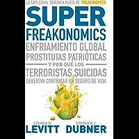 Superfreakonomics: Enfriamiento global, prostitutas patrióticas y por qué los terroristas deberían contratar um seguro…
