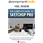The complete guide to Sketchup Pro: AII you need to know for mastering Sketchup Pro, using the power of extension and…