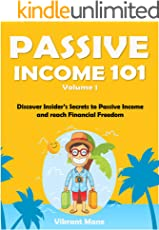 Passive Income 101: Discover Insider's Secrets to Passive Income and reach Financial Freedom