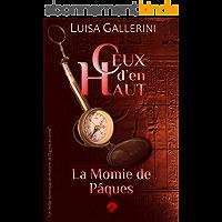 La Momie de Pâques: Un thriller ésotérique, les mystères de l'Egypte ancienne (Ceux d'en haut - Livre 1) (Ceux d'en haut…