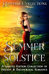 Summer Solstice: A Limited Edition Collection of Fantasy & Paranormal Romances Kindle Edition