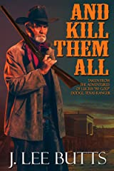 "And Kill Them All: Taken from the Adventures of Lucius ""By God"" Dodge, Texas Ranger (Lucius Dodge Westerns Book 4) Kindle Edition"