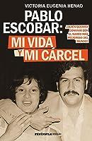 Pablo Escobar: mi vida y mi cárcel: ¿Quién querría convivir con el narco más peligroso del mundo? (HUELLAS)