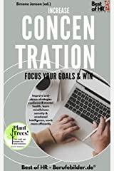 Increase Concentration Focus Your Goals & Win: Improve anti-stress-strategies resilience & mental health, learn mindfulness serenity & emotional intelligence, work more efficiently (English Edition) Kindle Ausgabe