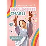 Simplemente Charli / Essentially Charli: Mis secretos para que brilles siendo tú / The Ultimate Guide to Keeping It Real