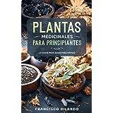 Plantas medicinales para principiantes: Una guía práctica de referencias para más de 200 hierbas y remedios para enfermedades