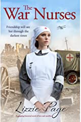 The War Nurses: A gripping historical novel of love and sacrifice Kindle Edition