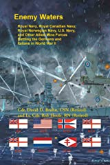 Enemy Waters: Royal Navy, Royal Canadian Navy, Royal Norwegian Navy, U.S. Navy, and other Allied Mine Forces battling the Germans and Italians in World War II Paperback