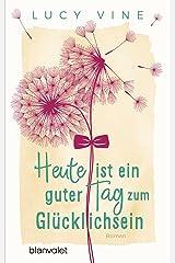 Heute ist ein guter Tag zum Glücklichsein: Roman (German Edition) Kindle Edition
