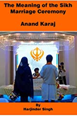 The meaning of the Sikh Marriage Ceremony: Anand Karaj Kindle Edition