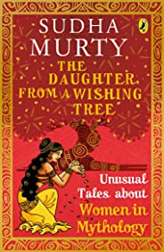 The Daughter from a Wishing Tree: Unusual Tales about Women in Mythology