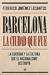 Barcelona. La ciudad que fue: La libertad y la cultura que el ...