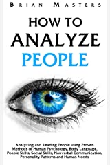 How To Analyze People: Analyzing and Reading People using Proven Methods of Human Psychology, Body Language, People Skills, Social Skills, Nonverbal Communication, ... Patterns and Human Needs (English Edition) Format Kindle