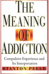 The Meaning of Addiction: Compulsive Experience and Its Interpretation Kindle Edition