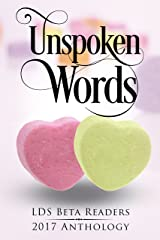 Unspoken Words: A Romance Compilation of Members of the LDS Beta Readers Group Kindle Edition