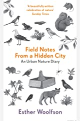 Field Notes From a Hidden City: An Urban Nature Diary by Esther Woolfson (6-Feb-2014) Paperback Paperback