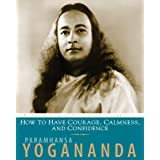 How To Have Courage, Calmness, And Confidence: The Wisdom of Yogananda, Volume 5