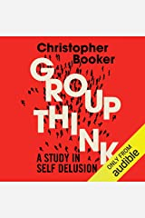 Groupthink: A Study in Self Delusion Audible Audiobook
