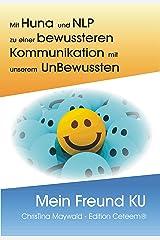 Mein Freund KU: Mit Huna und NLP zu einer bewussteren Kommunikation mit unserem UnBewussten Kindle Ausgabe