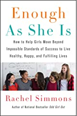 Enough as She Is: How to Help Girls Move Beyond Impossible Standards of Success to Live Healthy, Happy, and Fulfilling Lives Paperback