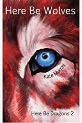 Here Be Wolves (Here Be Dragons Book 2) Kindle Edition