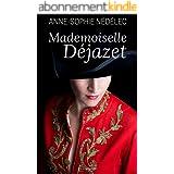 Mademoiselle Déjazet: Pénétrez dans les coulisses des théâtres du XIXè siècle...